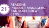 21 Reasons Product Managers Can Make Great CEOs