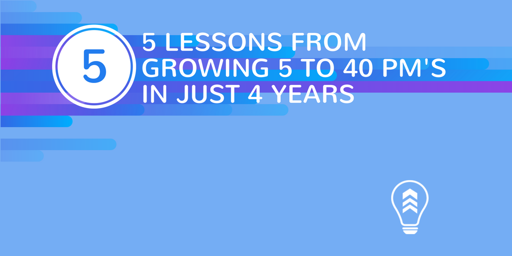 5 LESSONS FROM GROWING 5 TO 40 PM'S IN JUST 4 YEARS