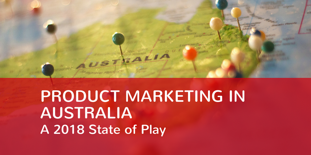 Product Marketing in Australia: A 2018 State of Play