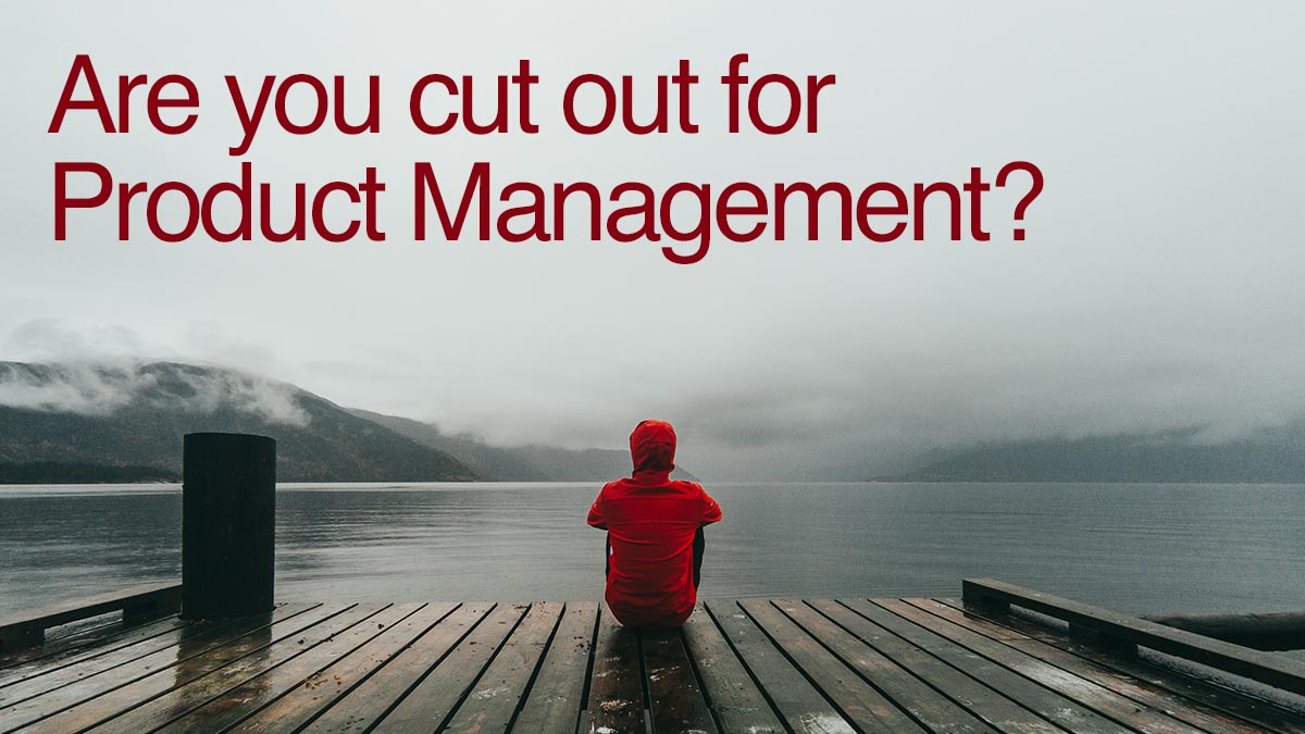 are you cut out for product management?