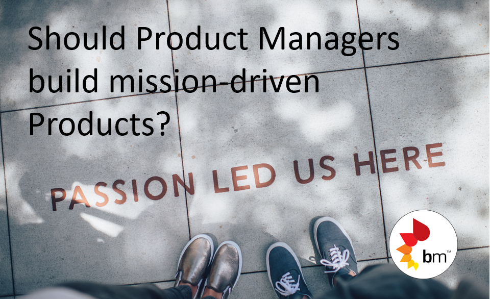 Should Product Managers build mission-driven products?